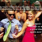 Corporate Events, Sweet 16's, School Dances, Proms, College Events, Holiday Parties, or any event that must be fun.